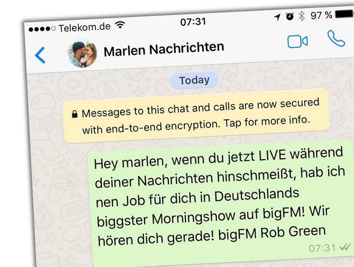 """Screenshot einer WhatsApp-Nachricht: """"Hey marlen, wenn du jetzt LIVE während deiner Nachrichten hinschmeißt, hab ich nen Job für dich in Deutschlands biggster Morningshow auf bigFM! Wir hören dich gerade! bigFM Rob Green"""""""