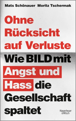 """Cover: """"Ohne Rücksicht auf Verluste. Wie BILD mit Angst und Hass die Gesellschaft spaltet"""""""