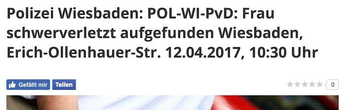 """Meldung auf """"Focus Online"""", Text: """"Polizei Wiesbaden: POL-WI-PvD: Frau schwerverletzt aufgefunden Wiesbaden, Erich-Ollenhauer-Str. 12.04.2017, 10:30 Uhr"""""""