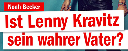 Noah Becker - Ist Lenny Kravitz sein wahrer Vater?