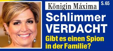 Königin Máxima - Schlimmer VERDACHT - Gibt es einen Spion in der Familie?