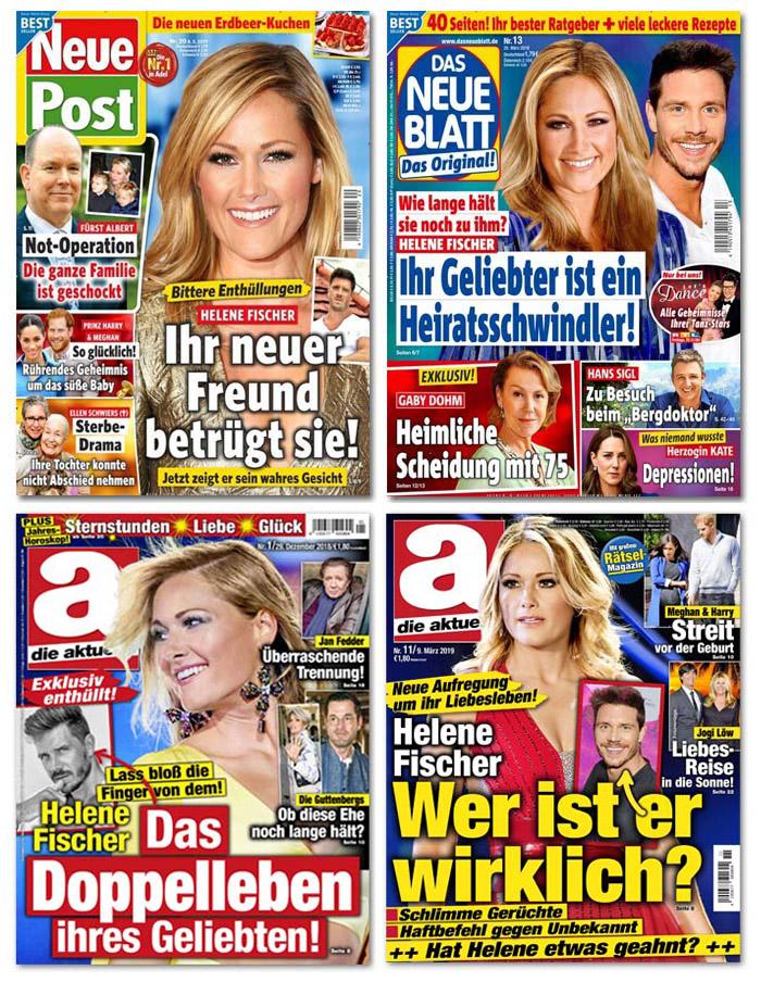 """Vier Titelseiten: 1. """"Neue Post"""": """"Bittere Enthüllungen - Helene Fischer - Ihr neuer Freund betrügt sie! - Jetzt zeigt er sein wahres Gesicht"""" 2. """"Das neue Blatt"""": """"Wie lange hält sie noch zu ihm? - Helene Fischer - Ihr Geliebter ist ein Heiratsschwindler!"""" 3. """"Die Aktuelle"""": """"Lass bloß die Finger von dem! - Helene Fischer - Das Doppelleben ihres Geliebten!"""" 4. """"Die Aktuelle"""": """"Neue Aufregung um ihr Liebesleben! - Helene Fischer - Wer ist er wirklich? - Schlimme Gerüchte - Haftbefehl gegen unbekannt - Hat Helene etwas geahnt?"""""""